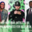 Every Hip-Hop/R&B Artist To Be Grammy Nominated For Best New Artist