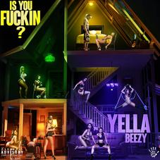 """Yella Beezy Asks The Important Questions On """"Is You Fu*kin?"""""""
