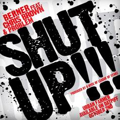 Berner - Shut Up  Feat. Chris Brown & Problem