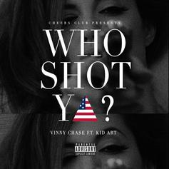 Vinny Chase - Who Shot Ya (Freestyle) Feat. Kid Art