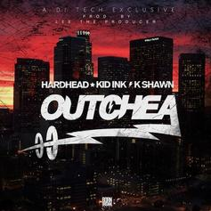 Hardhead - Outchea  Feat. Kid Ink & K-Shawn (Prod. By Lee On The Beat)