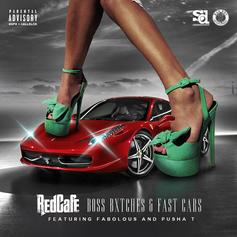 Red Cafe - Boss Bxtches & Fast Cars Feat. Pusha T & Fabolous
