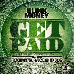 Blink Money - Get Paid Feat. French Montana, Papoose & Chinx