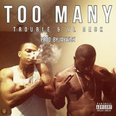 Trouble - Too Many Feat. VL Deck