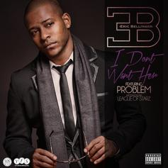 Eric Bellinger - I Don't Want Her Feat. Problem