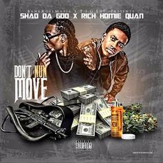 Shad Da God - Don't Nun Move Feat. Rich Homie Quan