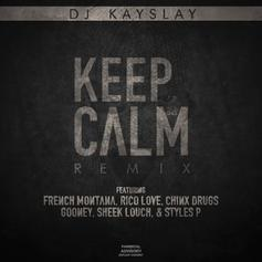 DJ Kay Slay - Keep Calm (Remix) Feat. French Montana, Rico Love, Chinx, Gooney, Sheek Louch & Styles P