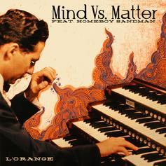L'Orange - Mind Vs. Matter Feat. Homeboy Sandman