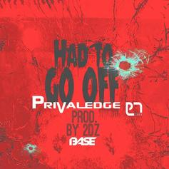 Privaledge - Had To Go Off