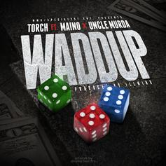 Torch - Waddup  Feat. Maino & Uncle Murda