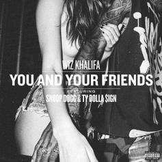 Wiz Khalifa - You & Your Friends  Feat. Snoop Dogg & Ty Dolla $ign