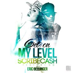 ScribeCash - Get On My Level Feat. Eric Bellinger
