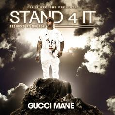 Gucci Mane - Stand 4 It  (Prod. By Dun Deal)