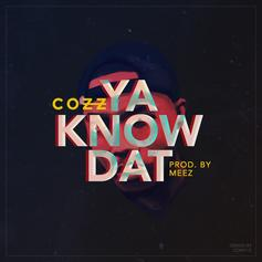 Cozz - Ya Know Dat (Full Version)