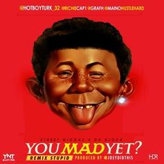 Turk - You Mad Yet? (Remix Stupid) Feat. Cap 1, Maino & Grafh