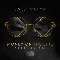 Genius - Money On The Line  Feat. Scotty ATL (Prod. By FKi)