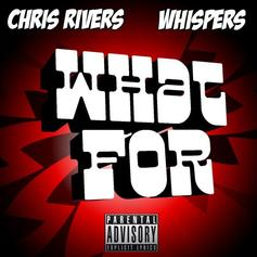 Chris Rivers - What For Feat. Whispers