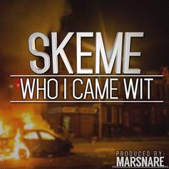 Skeme - Who I Came Wit