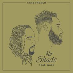 Chaz French - No Shade Feat. Wale