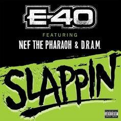 E-40 - Slappin Feat. Nef The Pharaoh & Shelley FKA DRAM (Prod. By Rick Rock)