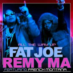 Fat Joe & Remy Ma - All The Way Up Feat. French Montana