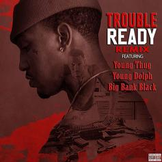 Trouble - Ready (Remix) Feat. Big Bank Black, Young Thug & Young Dolph