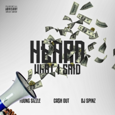 Ca$h Out - Heard What I Said Feat. Young Sizzle