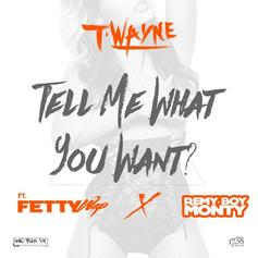 T-Wayne - Tell Me What You Want Feat. Remy Boyz