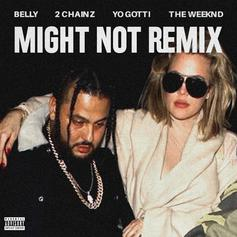 Belly - Might Not (Remix) [CDQ] Feat. The Weeknd, 2 Chainz & Yo Gotti