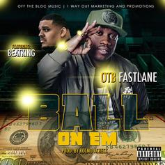 OTB Fastlane - Ball On Em Feat. BeatKing