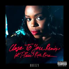 Dreezy - Close To You (Remix) Feat. Rick Ross & T-Pain