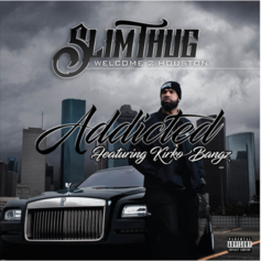 Slim Thug - Addicted Feat. Kirko Bangz