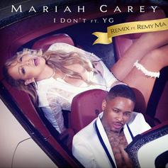 Mariah Carey - I Don't (Remix) Feat. YG & Remy Ma