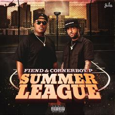 Fiend & Corner Boy P - Summer League [Album Stream]