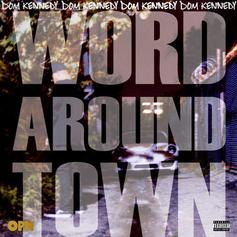 Dom Kennedy - Word Around Town