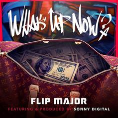 Flip Major - What's Up Now Feat. Sonny Digital