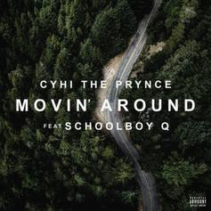 CyHi The Prynce - Movin' Around Feat. ScHoolboy Q