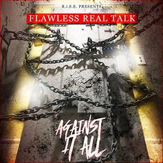 """Stream Flawless Real Talk's """"Against It All"""""""