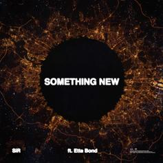 "SiR & Etta Bond Connect On ""Something New"""