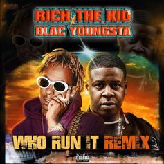 """Rich The Kid & Blac Youngsta Team Up On """"Who Run It"""" Remix"""