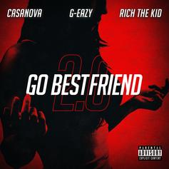 """Casanova Drops Off Upgraded Version Of """"Go Best Friend"""" With G-Eazy & Rich The Kid"""