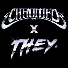 "THEY. Join Chromeo On ""Must've Been"" Remix Ft. DRAM"