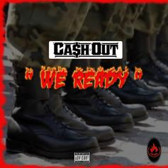 """Ca$h Out Releases New Song & Video """"We Ready"""""""