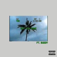 """Smoke DZA & Buddy Connect For New Song """"Get You Some"""""""