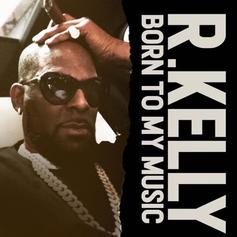 "R. Kelly Praises Himself On ""Born To My Music"""