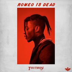 "Thutmose Declares ""Romeo Is Dead"" On His New Track"