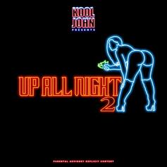 "Stream Kool John's ""Up All Night 2"" Featuring Iamsu!, Nef The Pharaoh & P-Lo"
