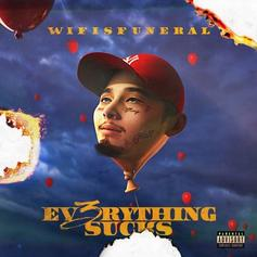 "Wifisfuneral Shares ""EV3RYTHING SUCKS"" Project"