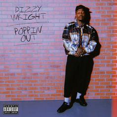 """Dizzy Wright """"Poppin Out"""" Goes Super Hard"""