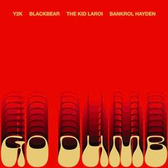 "Y2K, The Kid LAROI, Blackbear, & Bankrol Hayden Just Wanna ""Go Dumb"""